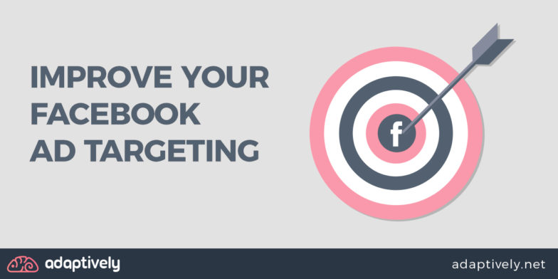 11 ways to improve your Facebook ad targeting