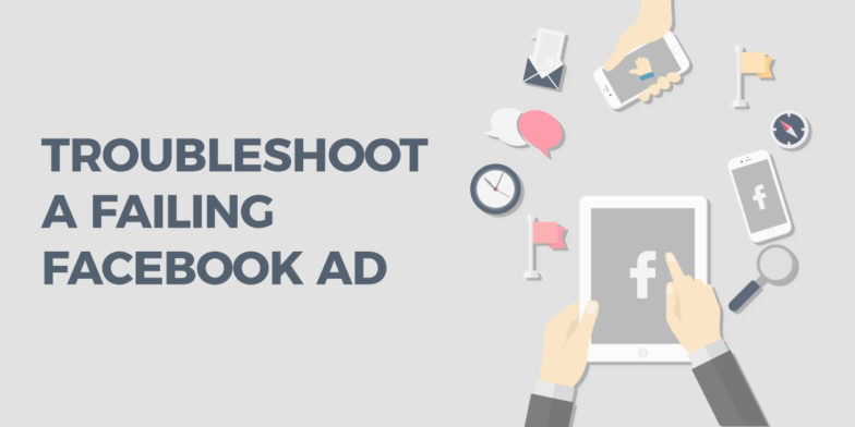 How To Troubleshoot A Failing Facebook Ad
